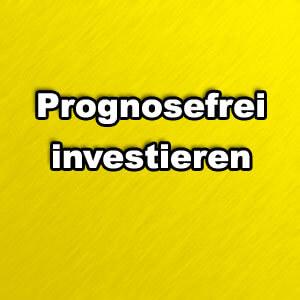 Prognosefrei investieren